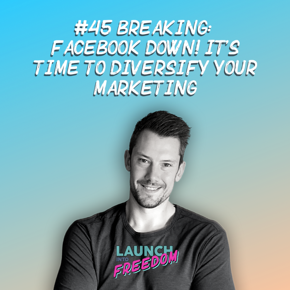 Cover of the Launch Into Freedom Episode 45 BREAKING: Facebook DOWN! It's Time to Diversify Your Marketing
